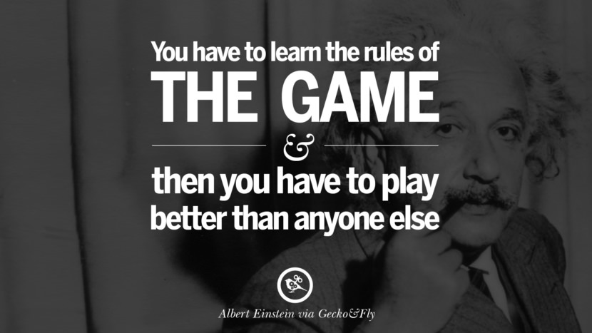 You have to learn the rules of the game and then you have to play better than anyone else. Beautiful Albert Einstein Quotes on God, Life, Knowledge and Imagination