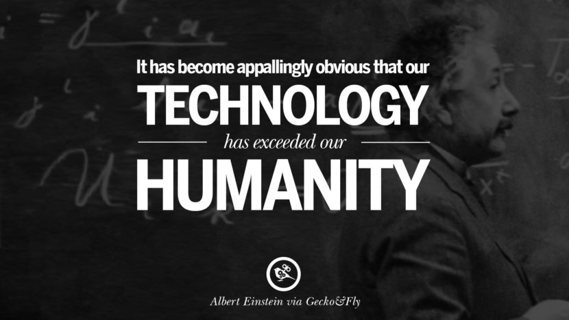 It has become appallingly obvious that our technology has exceeded our humanity. Beautiful Albert Einstein Quotes on God, Life, Knowledge and Imagination