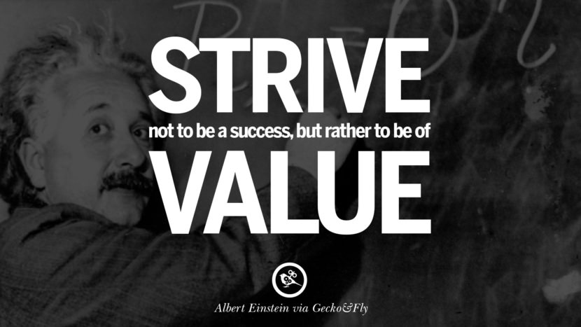 Strive not to be a success, but rather to be of value. Beautiful Albert Einstein Quotes on God, Life, Knowledge and Imagination