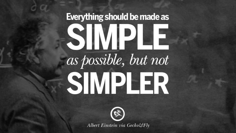 Everything should be made as simple as possible, but not simper. Beautiful Albert Einstein Quotes on God, Life, Knowledge and Imagination