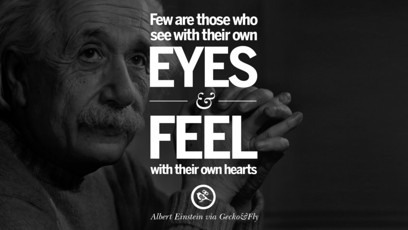 Few are those who see with their own eyes and feel with their own hearts. Beautiful Albert Einstein Quotes on God, Life, Knowledge and Imagination