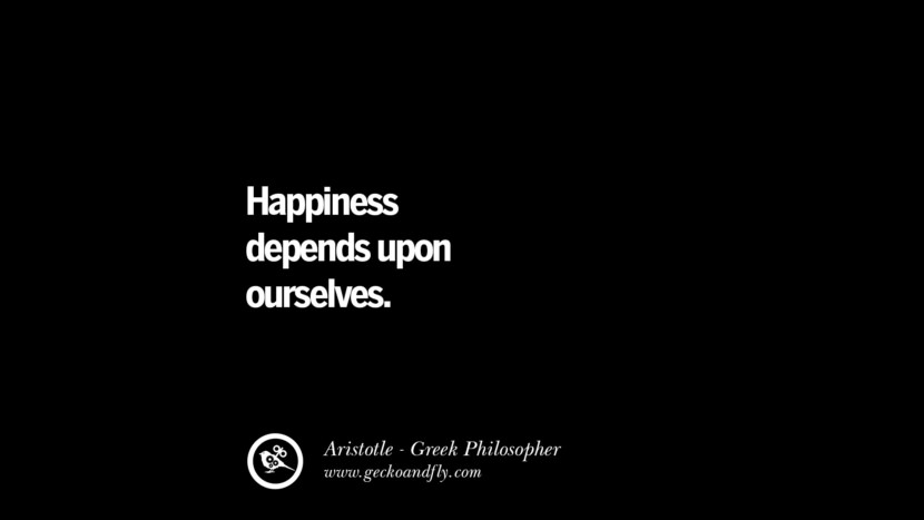 Happiness depends upon ourselves. Famous Aristotle Quotes on Ethics, Love, Life, Politics and Education