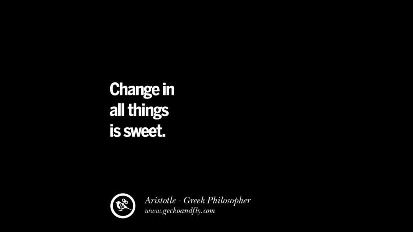 Change in all things is sweet. Famous Aristotle Quotes on Ethics, Love, Life, Politics and Education