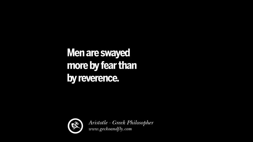 Men are swayed more by fear than by reverence. Famous Aristotle Quotes on Ethics, Love, Life, Politics and Education