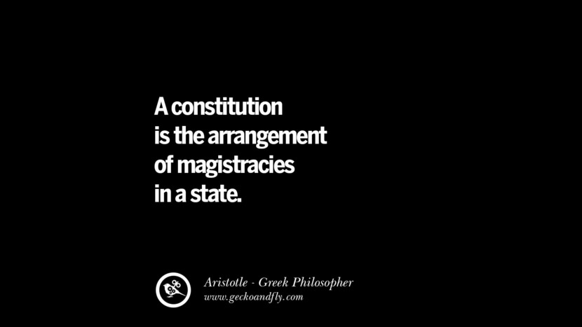 A constitution is the arrangement of magistrates in a state. Famous Aristotle Quotes on Ethics, Love, Life, Politics and Education