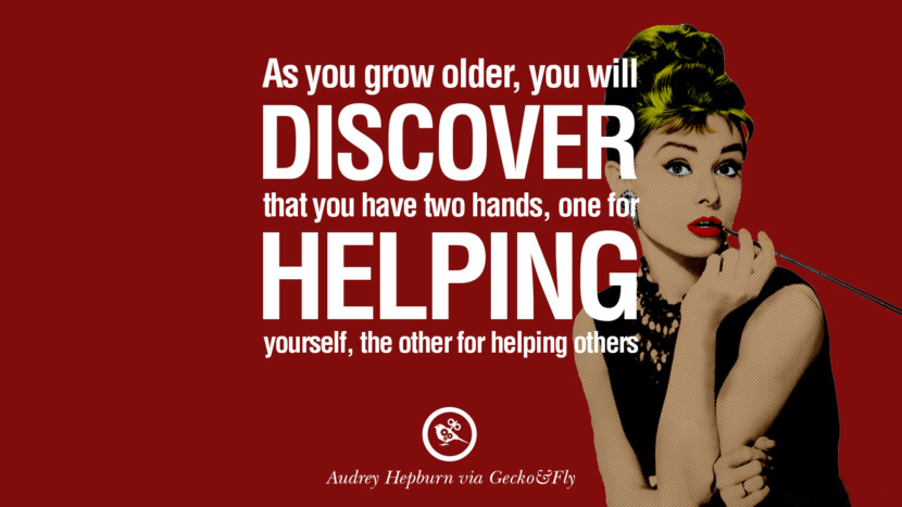 As you grow older, you will discover that you have two hands, one for helping yourself, the other for helping others. Fashionable Audrey Hepburn Quotes on Life, Fashion, Beauty and Woman