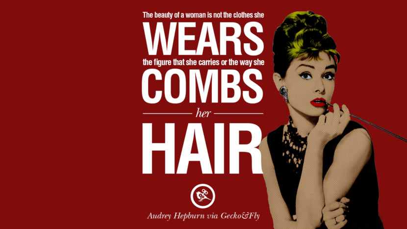 The beauty of a woman is not the clothes she wears, the figure that she carries or the way she combs her hair. Fashionable Audrey Hepburn Quotes on Life, Fashion, Beauty and Woman