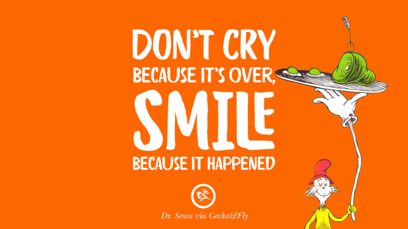 Don't cry because it's over, smile because it happened. Beautiful Dr Seuss Quotes On Love And Life