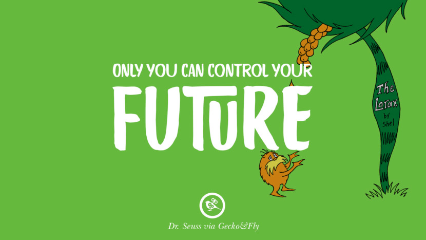Only you can control your future. Beautiful Dr Seuss Quotes On Love And Life