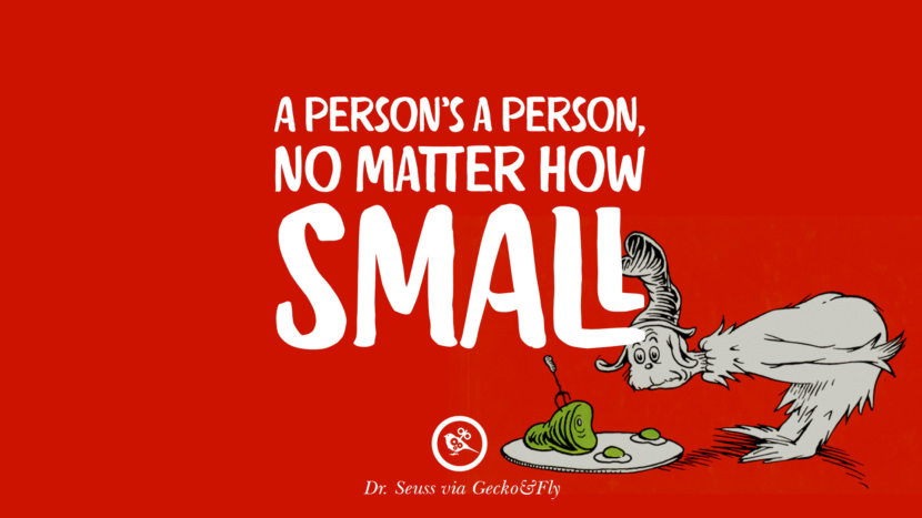 A person's a person, no matter how small. Beautiful Dr Seuss Quotes On Love And Life