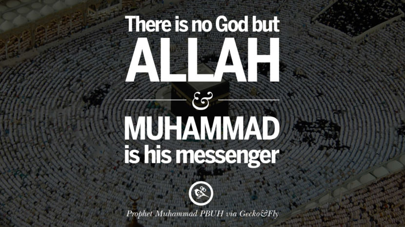 There is no God but Allah and Muhammad is his messenger. Beautiful Prophet Muhammad Quotes on Love, God, Compassion and Faith