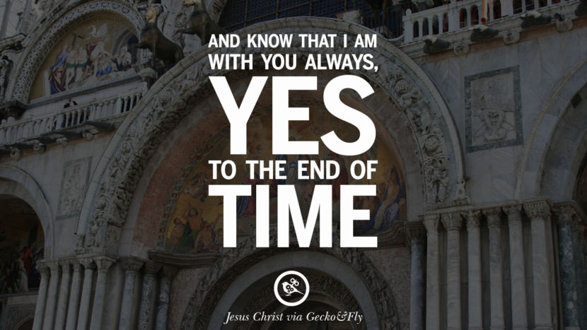And know that I am with you always, Yes to the end of time. Holy Bible Quotes By Jesus Christ On Life, God, Haven, Sin and Faith