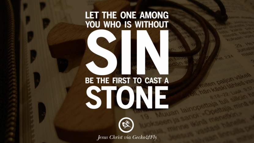 Let the one among you who is without sin be the first to cast a stone. Holy Bible Quotes By Jesus Christ On Life, God, Haven, Sin and Faith