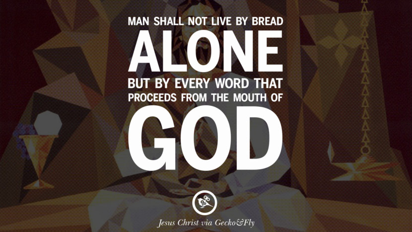 Man shall not live by bread alone, but by every word that proceeds from the mouth of God. Holy Bible Quotes By Jesus Christ On Life, God, Haven, Sin and Faith