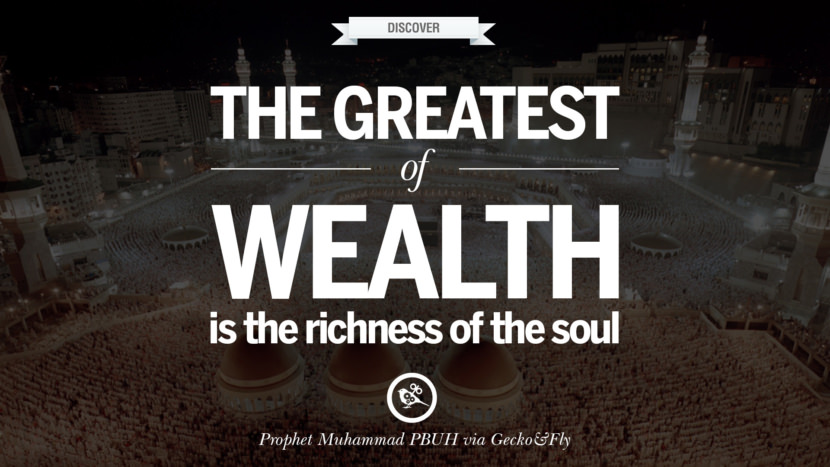 The greatest of wealth is the richness of the soul. Beautiful Prophet Muhammad Quotes on Love, God, Compassion and Faith