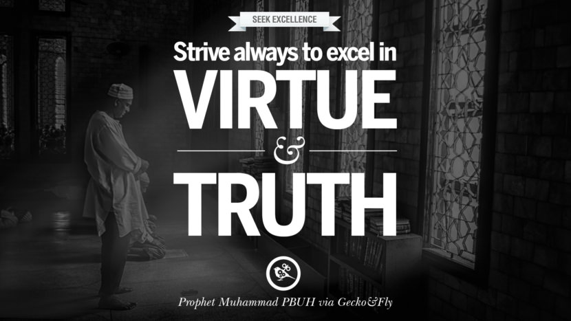 Strive always to excel in virtue and truth. Beautiful Prophet Muhammad Quotes on Love, God, Compassion and Faith