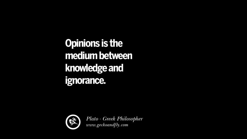 Opinions is the medium between knowledge and ignorance. Famous Philosophy Quotes by Plato on Love, Politics, Knowledge and Power