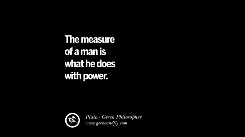 The measure of a man is what he does with power. Famous Philosophy Quotes by Plato on Love, Politics, Knowledge and Power