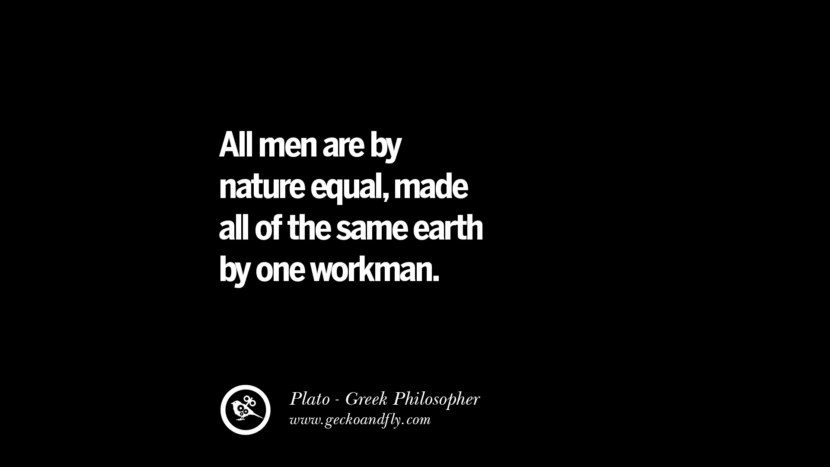 All men are by nature equal, made all of the same earth by one workman. Famous Philosophy Quotes by Plato on Love, Politics, Knowledge and Power