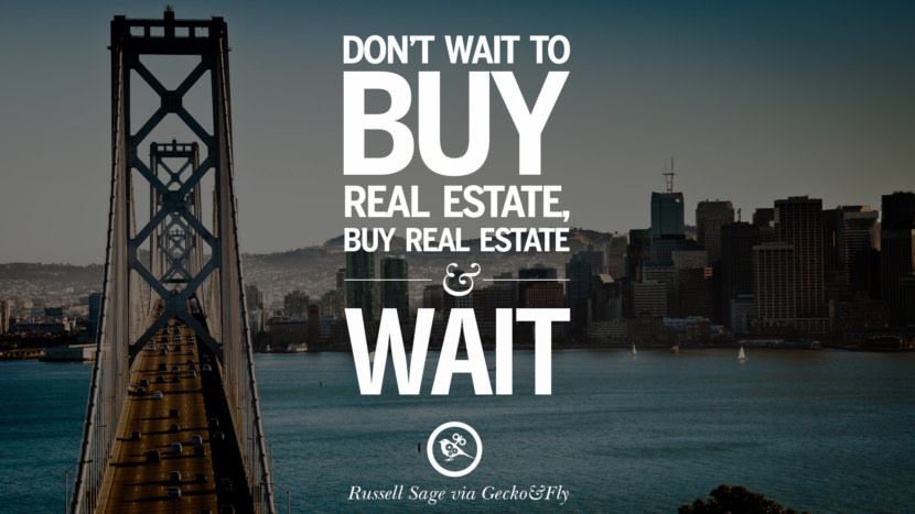 Don't wait to buy real estate, buy real estate and wait. - T. Harv Eker Quotes on Real Estate Investing and Property Investment