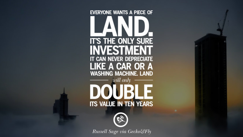 Everyone wants a piece of land. It's the only sure investment. It can never depreciate like a car or washing machine. Land will only double its value in ten years. - Sam Shepard Quotes on Real Estate Investing and Property Investment
