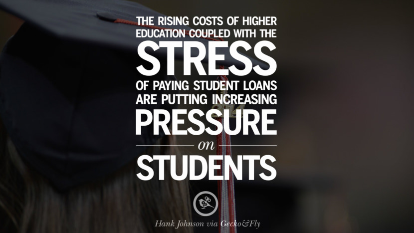 The rising costs of higher education coupled with the stress of paying student loans are putting increasing pressure on students. - Hank Johnson Quotes on College Student Loan and Debt Forgiveness