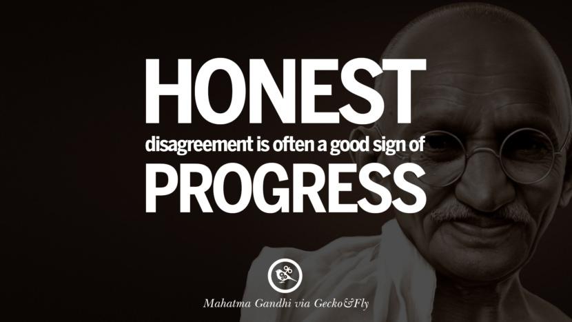 Honest disagreement is often a good sign of progress. - Mahatma Gandhi