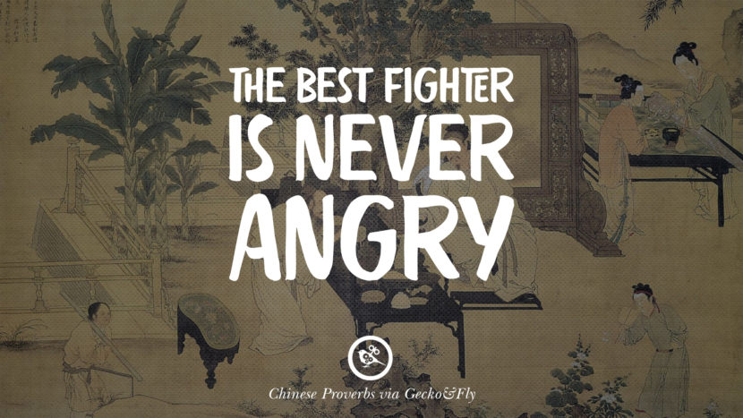 The best fighter is never angry. Ancient Chinese Proverbs and Quotes on Love, Life, Wisdom, Knowledge and Success