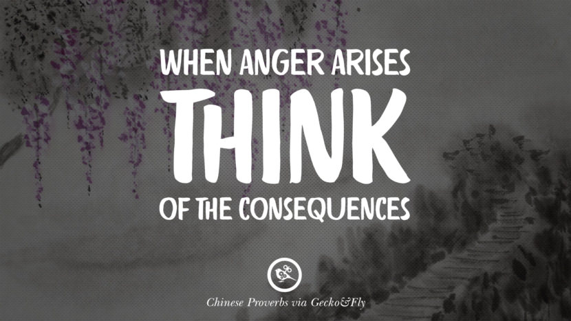 When anger arises, think of the consequences. Ancient Chinese Proverbs and Quotes on Love, Life, Wisdom, Knowledge and Success