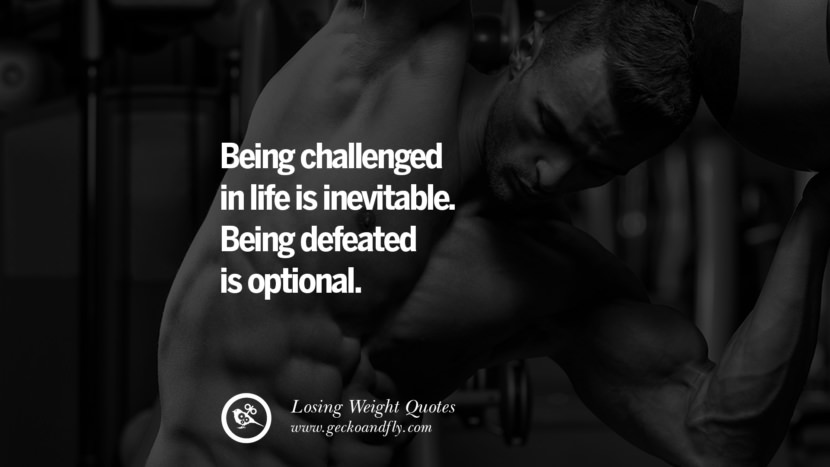 Being challenged in life is inevitable. Being defeated is optional. losing weight diet tips fast hcg diet paleo diet cleanse gluten instagram pinterest facebook twitter quotes Motivational Quotes on Losing Weight, Diet and Never Giving Up