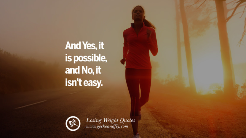 And Yes, it is possible, and No, it isn't easy. losing weight diet tips fast hcg diet paleo diet cleanse gluten instagram pinterest facebook twitter quotes Motivational Quotes on Losing Weight, Diet and Never Giving Up