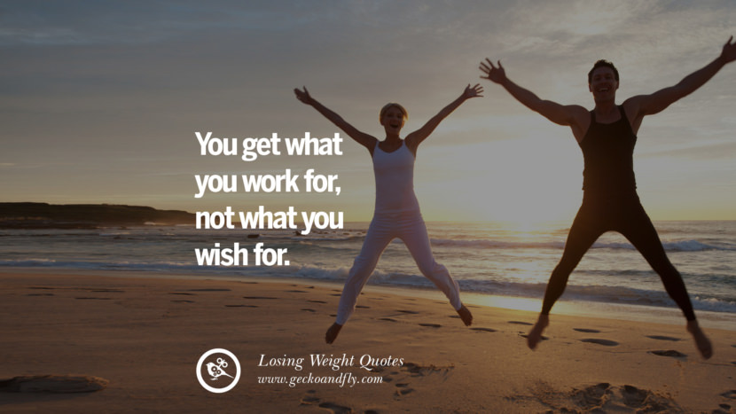 You get what you work for, not what you wish for. losing weight diet tips fast hcg diet paleo diet cleanse gluten instagram pinterest facebook twitter quotes Motivational Quotes on Losing Weight, Diet and Never Giving Up