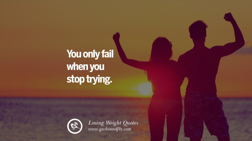 You only fail when you stop trying. losing weight diet tips fast hcg diet paleo diet cleanse gluten instagram pinterest facebook twitter quotes Motivational Quotes on Losing Weight, Diet and Never Giving Up