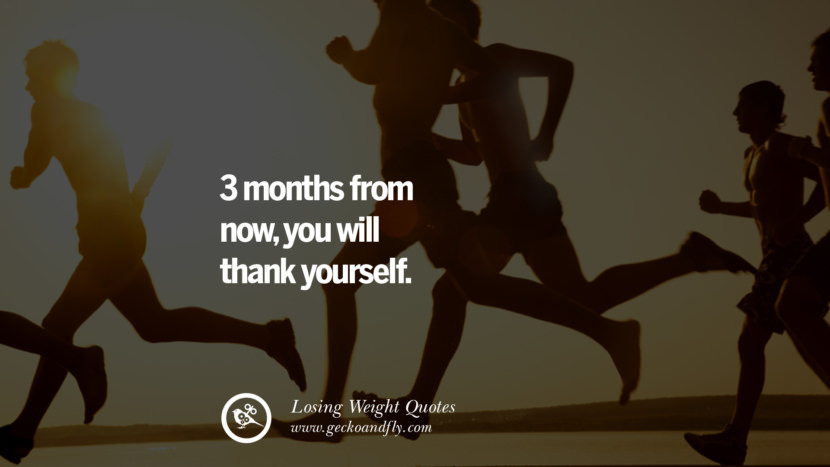 3 months from now, you will thank yourself. losing weight diet tips fast hcg diet paleo diet cleanse gluten instagram pinterest facebook twitter quotes Motivational Quotes on Losing Weight, Diet and Never Giving Up