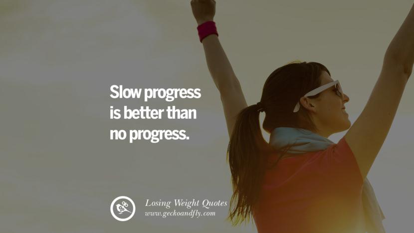 Slow progress is better than no progress. losing weight diet tips fast hcg diet paleo diet cleanse gluten instagram pinterest facebook twitter quotes Motivational Quotes on Losing Weight, Diet and Never Giving Up