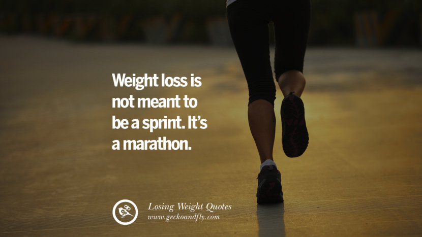Weight loss is not meant to be a sprint. It's a marathon. losing weight diet tips fast hcg diet paleo diet cleanse gluten instagram pinterest facebook twitter quotes Motivational Quotes on Losing Weight, Diet and Never Giving Up