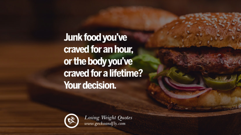 Junk food you've craved for an hour, or the body you've craved for a lifetime? Your decision. losing weight diet tips fast hcg diet paleo diet cleanse gluten instagram pinterest facebook twitter quotes Motivational Quotes on Losing Weight, Diet and Never Giving Up