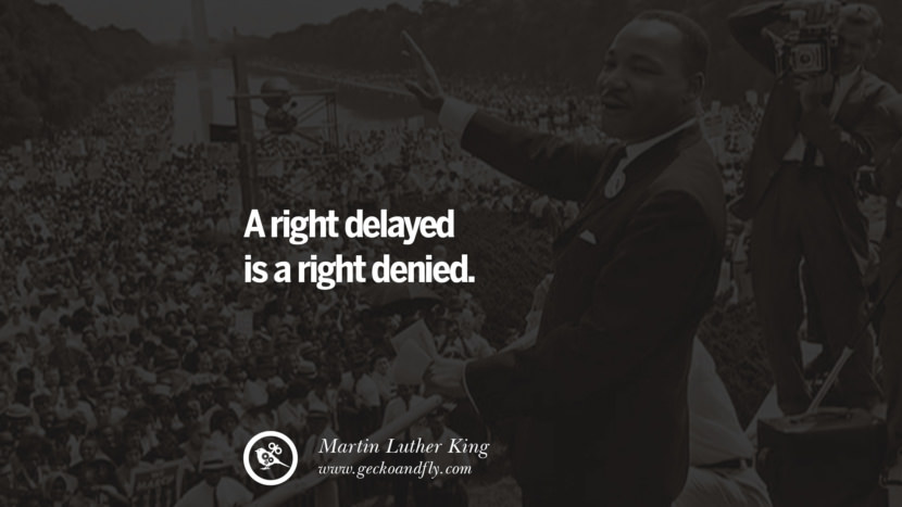 A right delayed is a right denied. Powerful Martin Luther King Jr Quotes on Equality Rights, Black Lives Matter instagram pinterest facebook twitter