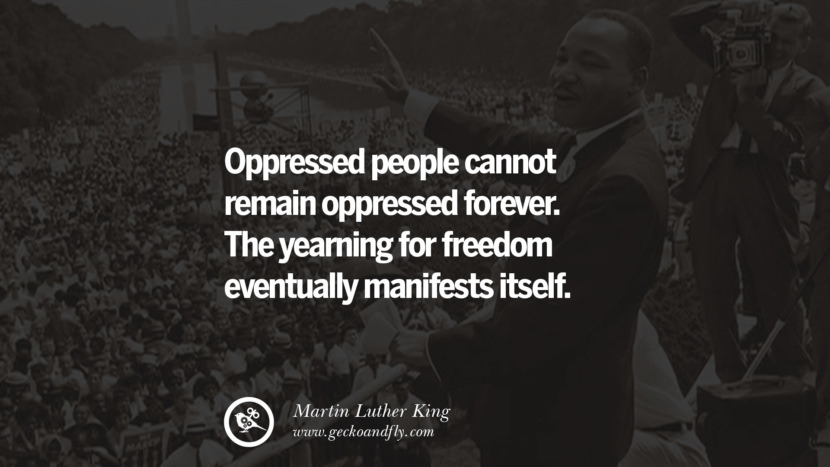 oppressed people cannot remain oppressed forever. The yearning for freedom eventually manifests itself. Powerful Martin Luther King Jr Quotes on Equality Rights, Black Lives Matter instagram pinterest facebook twitter