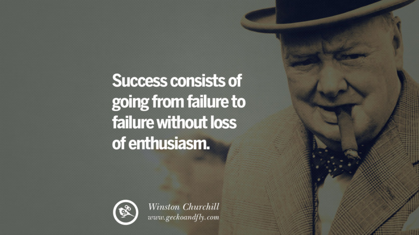 Success consists of going from failure to failure without loss of enthusiasm. Sir Winston Leonard Spencer Churchill Quotes and Speeches on Success, Courage, and Political Strategy instagram pinterest facebook twitter ww2 frases facts movie bbc