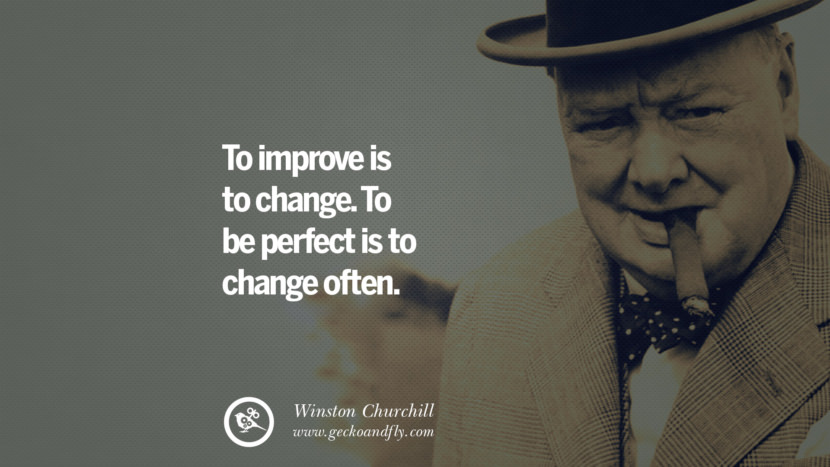 To improve is to change. To be perfect is to change often. Sir Winston Leonard Spencer Churchill Quotes and Speeches on Success, Courage, and Political Strategy instagram pinterest facebook twitter ww2 frases facts movie bbc
