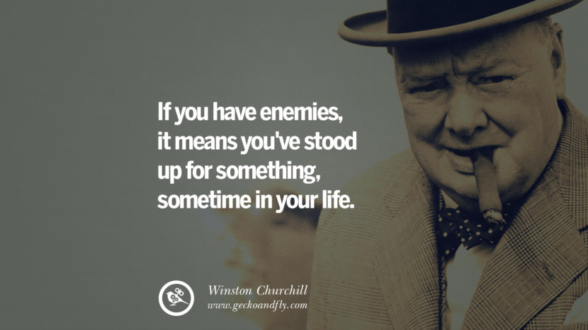 If you have enemies, it means you've stood up for something, sometime in your life. Sir Winston Leonard Spencer Churchill Quotes and Speeches on Success, Courage, and Political Strategy instagram pinterest facebook twitter ww2 frases facts movie bbc