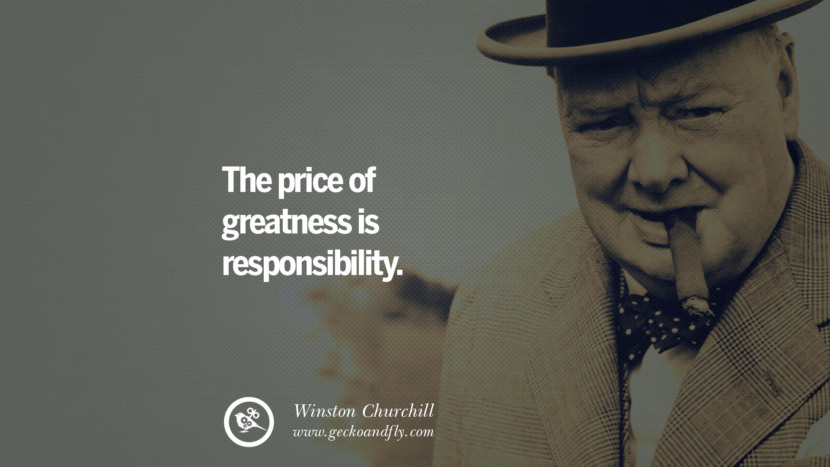 The price of greatness is responsibility. Sir Winston Leonard Spencer Churchill Quotes and Speeches on Success, Courage, and Political Strategy instagram pinterest facebook twitter ww2 frases facts movie bbc