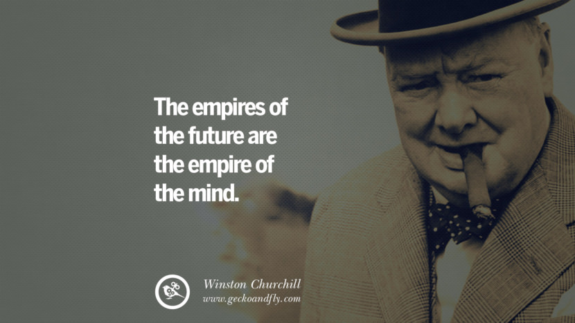 The empires of the future are the empire of the mind. Sir Winston Leonard Spencer Churchill Quotes and Speeches on Success, Courage, and Political Strategy instagram pinterest facebook twitter ww2 frases facts movie bbc