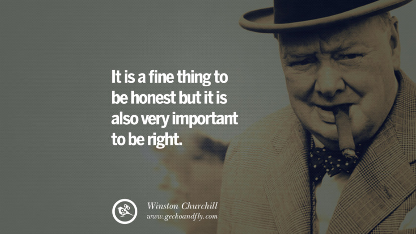 It is a fine thing to be honest but it is also very important to be right. Sir Winston Leonard Spencer Churchill Quotes and Speeches on Success, Courage, and Political Strategy instagram pinterest facebook twitter ww2 frases facts movie bbc