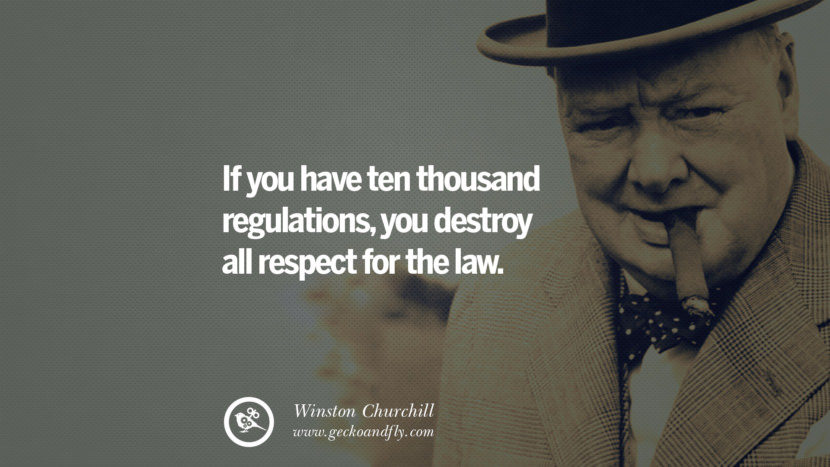If you have ten thousand regulations, you destroy all respect for the law. Sir Winston Leonard Spencer Churchill Quotes and Speeches on Success, Courage, and Political Strategy instagram pinterest facebook twitter ww2 frases facts movie bbc