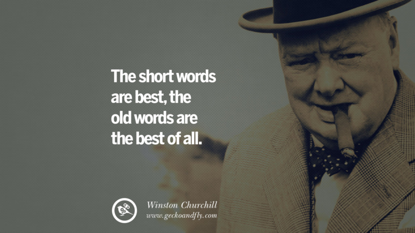 The short words are best, the old words are the best of all. Sir Winston Leonard Spencer Churchill Quotes and Speeches on Success, Courage, and Political Strategy instagram pinterest facebook twitter ww2 frases facts movie bbc
