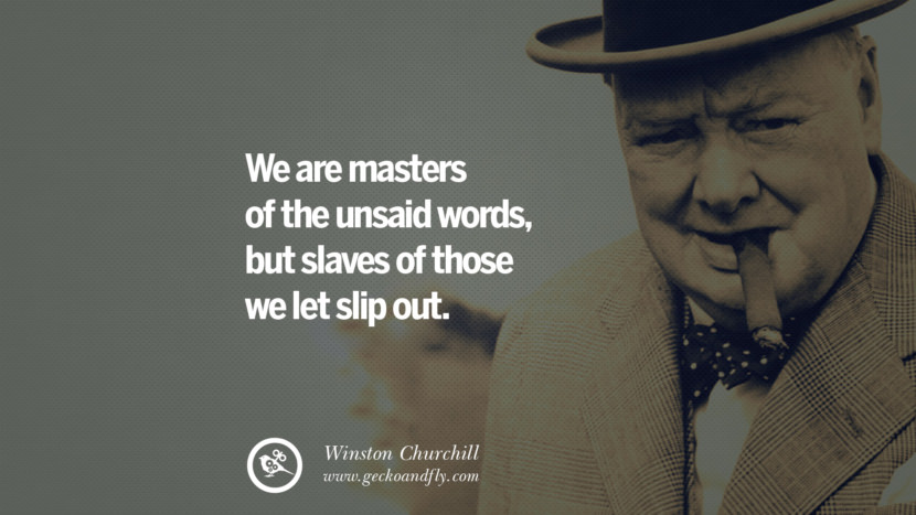 We are masters of the unsaid words, but slaves of those we let slip out. Sir Winston Leonard Spencer Churchill Quotes and Speeches on Success, Courage, and Political Strategy instagram pinterest facebook twitter ww2 frases facts movie bbc