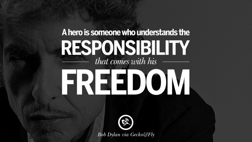 A hero is someone who understands the responsibility that comes with his freedom. best tumblr quotes instagram pinterest Bob Dylan Quotes on Freedom, Love via His Lyrics and Songs