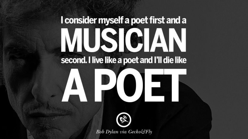 I consider myself a poet first and a musician second. I live like a poet and I'll die like a poet. best tumblr quotes instagram pinterest Bob Dylan Quotes on Freedom, Love via His Lyrics and Songs